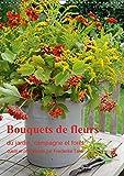 Bouquets de fleurs du jardin, campagne et foret 2019: Bouquets de fleurs naturelles, arranges avec amour