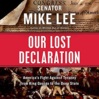 Our Lost Declaration  America s Fight Against Tyranny from King George to the Deep State