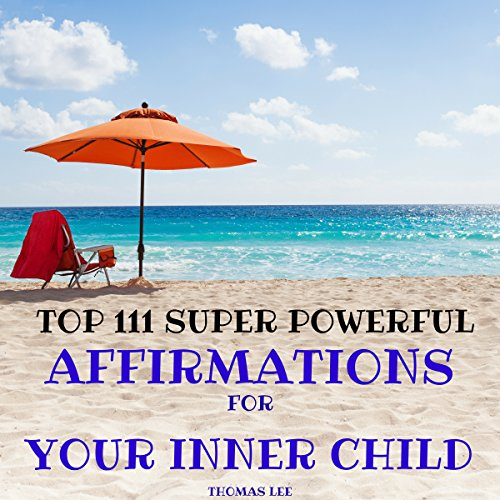 Top 111 Super Powerful Affirmation for Your Inner Child                   By:                                                                                                                                 Thomas Lee                               Narrated by:                                                                                                                                 Ted Gitzke                      Length: 35 mins     1 rating     Overall 5.0