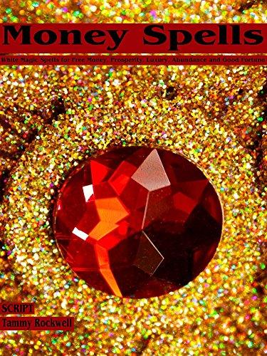 Money Spells: White Magic Spells for Free Money, Prosperity, Luxury, Abundance and Good Fortune