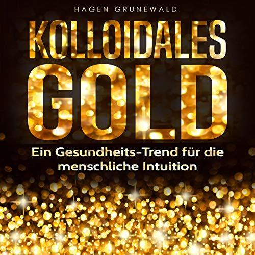 Kolloidales Gold: Ein Gesundheits-Trend für die menschliche Intuition Titelbild