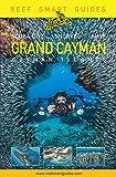 Reef Smart Guides Grand Cayman: (Best Diving Spots)