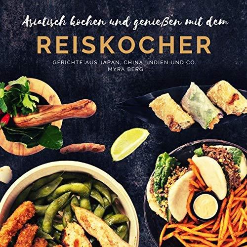 Asiatisch kochen und genießen mit dem Reiskocher: Gerichte aus Japan, China, Indien und Co.