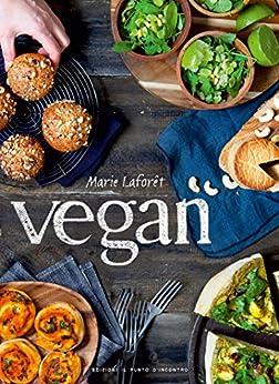 Vegan: Oltre 500 ricette vegan per tutte le occasioni di [Marie Laforêt]