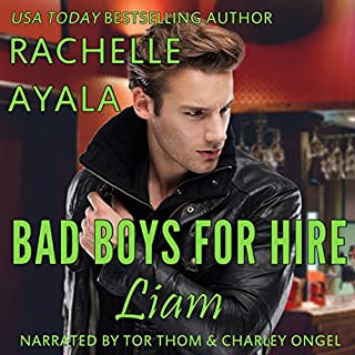 Bad Boys for Hire: Liam     Bad Boys for Hire Series, Volume 4              By:                                                                                                                                 Rachelle Ayala                               Narrated by:                                                                                                                                 Tor Thom,                                                                                        Charley Ongel                      Length: 5 hrs     29 ratings     Overall 4.6