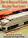 How to Build An O Gauge Rollaway Train Layout: Beginner & Advanced - Using Lionel O-31 Tubular Track