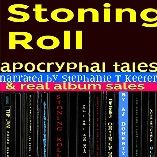 Stoning Roll: Apocryphal Tales & Real Album Sales                   De :                                                                                                                                 A.J. Doherty                               Lu par :                                                                                                                                 Stephanie T. Keefer                      Durée : 1 h et 14 min     Pas de notations     Global 0,0