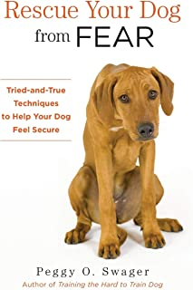 Rescue Your Dog from Fear: Tried-and-True Techniques to Help Your Dog Feel Secure