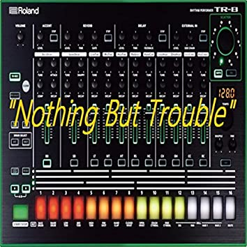 Nothing But Trouble (Instrumental)