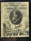 Les Dernières Années de l' Impératrice Eugénie.