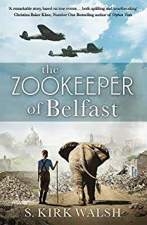 The Zookeeper of Belfast: A heart-stopping WW2 historical novel based on an incredible true story
