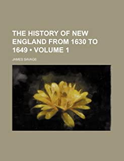 The History of New England from 1630 to 1649 (Volume 1)