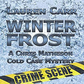 Winter Frost     A Chris Matheson Cold Case Mystery, Book 2              By:                                                                                                                                 Lauren Carr                               Narrated by:                                                                                                                                 Mike Alger                      Length: 8 hrs and 56 mins     14 ratings     Overall 4.5