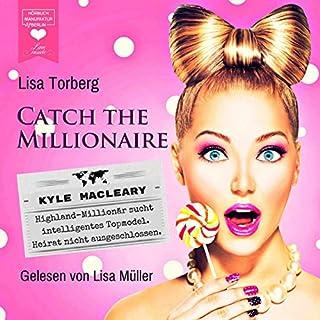 Kyle MacLeary - Highland-Millionär sucht intelligentes Topmodel. Heirat nicht ausgeschlossen     Catch the Millionaire 1              Autor:                                                                                                                                 Lisa Torberg                               Sprecher:                                                                                                                                 Lisa Müller                      Spieldauer: 3 Std. und 46 Min.     44 Bewertungen     Gesamt 4,3