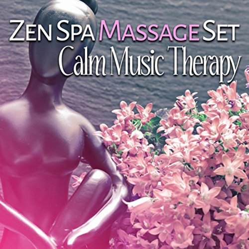Zen Spa Massage Set: Calm Music Therapy, Healing Nature, Soothing Welness Centre Music, Relaxing Ambience for Massage, Beauty Spa Bath & Total Rest