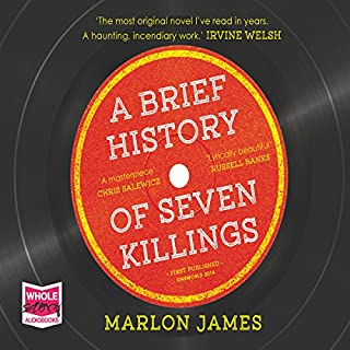 A Brief History of Seven Killings                   By:                                                                                                                                 Marlon James                               Narrated by:                                                                                                                                 Robertson Dean,                                                                                        Cherise Boothe,                                                                                        Dwight Bacquie,                   and others                 Length: 26 hrs     664 ratings     Overall 4.3