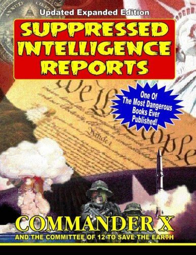 Suppressed Intelligence Reports: One Of The Most Dangerous Books Ever Published - Expanded And...