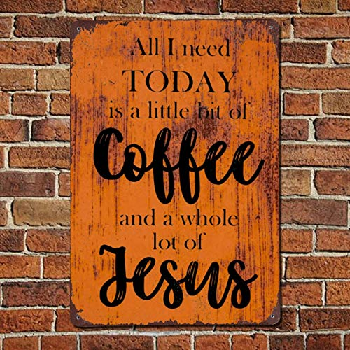 All I Need Today Is A Little Bit of Coffee And A Whole Lot of Jesus Vintage Quotes Metal sign,Retro Saying words Sign,Rustic inspiring lettering,quote saying words Bar Men Cave Garden Wall art,Farmhou