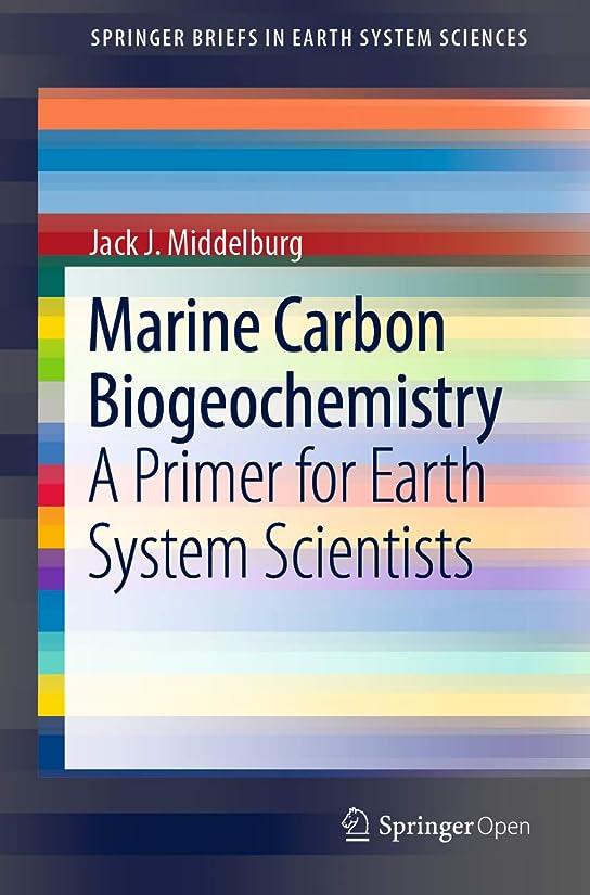 高度柔らかい実現可能Marine Carbon Biogeochemistry: A Primer for Earth System Scientists (SpringerBriefs in Earth System Sciences) (English Edition)