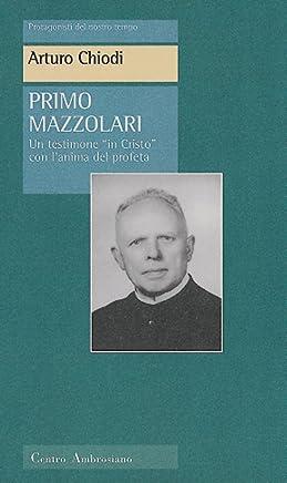 Primo Mazzolari: Un testimone in Cristo con l'anima del profeta (Protagonisti del nostro tempo)