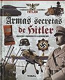 Armas secretas de Hitler. Proyectos y prototipos de la Alemania nazi (La máquina de guerra de Hitler)