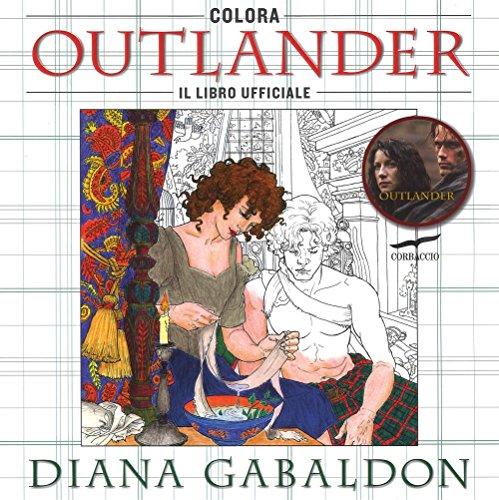 Colora Outlander. Il libro ufficiale. Ediz. illustrata (I libri del benessere)