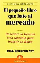 El Pequeno Libro Que Bate al Mercado: Descubra la Formula Mas Rentable Para Invertir en Bolsa