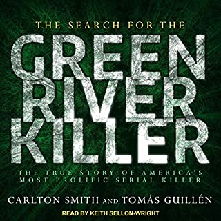 The Search for the Green River Killer     The True Story of America's Most Prolific Serial Killer              Written by:                                                                                                                                 Carlton Smith,                                                                                        Tomas Guillen                               Narrated by:                                                                                                                                 Keith Sellon-Wright                      Length: 17 hrs and 27 mins     Not rated yet     Overall 0.0