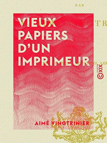 Vieux papiers d'un imprimeur: Scènes et récits - Imitations - Les épines (French Edition)
