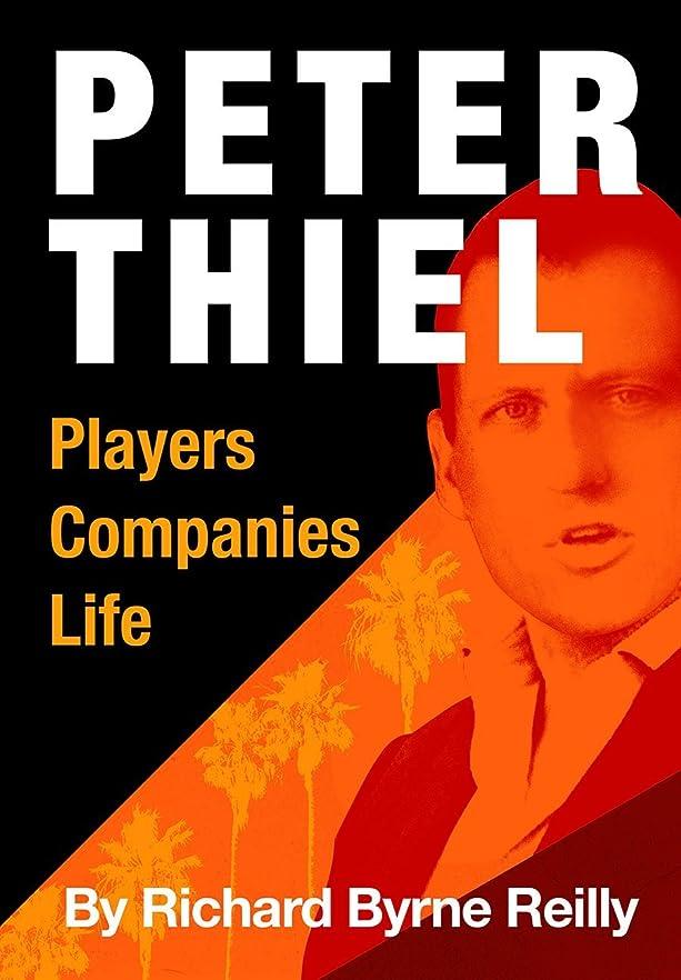 私たちアルバニー講師Peter Thiel: Players, Companies, Life: The unauthorized microbiography of technology's greatest entrepreneur. (English Edition)