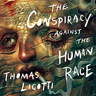 The Conspiracy Against the Human Race     A Contrivance of Horror              By:                                                                                                                                 Thomas Ligotti                               Narrated by:                                                                                                                                 Eric Martin                      Length: 8 hrs and 27 mins     74 ratings     Overall 4.8