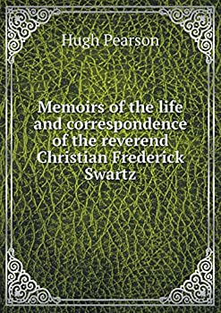 Paperback Memoirs of the Life and Correspondence of the Reverend Christian Frederick Swartz Book