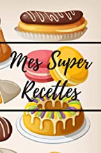 Mes Super Recettes: Livre de recettes de pâtisserie à remplir - 15,24 x 22,86 cm (6 x 9 pouces), 100 pages - Cadeau pour l...