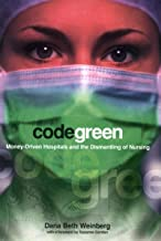 Code Green: Money-Driven Hospitals and the Dismantling of Nursing (The Culture and Politics of Health Care Work)
