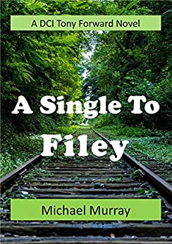 A Single To Filey: A DCI Tony Forward Novel by [Michael Murray]