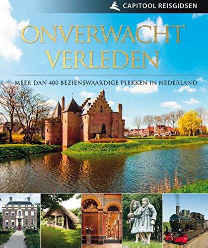Onverwacht Verleden: meer dan 400 bezienswaardige plekken in Nederland (Capitool reisgidsen)