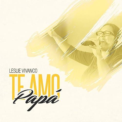 Te Amo, Papá de Leslie Vivanco en Amazon Music - Amazon.es
