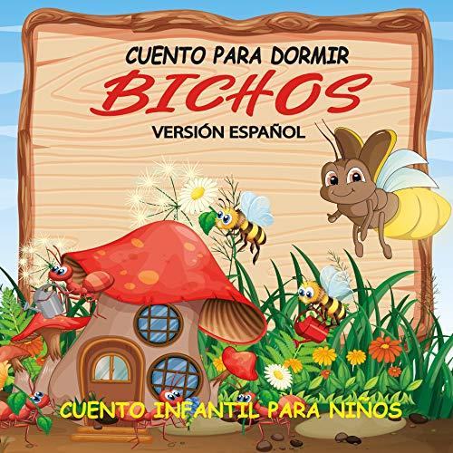 Bichos Cuento para Dormir, versión español: Cuento para dormir ilustrado Infantil, para bebes y niños, 72 páginas, ilustración de bichitos en una historia de reflexión, versión español