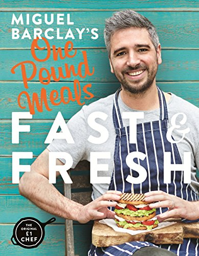 Miguel Barclay's FAST & FRESH One Pound Meals: Delicious Food For Less...