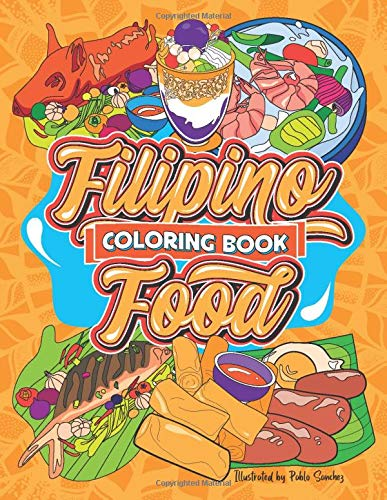 Filipino Food Coloring Book: A Fun Philippine Cuisine Activity Coloring Book with 24 Beautifully Illustrated Pinoy Traditional Favorite Dishes