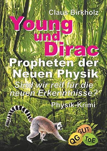 Young und Dirac - Propheten der Neuen Physik: Sind wir reif für die neuen Erkenntnisse? - Physik-Krimi