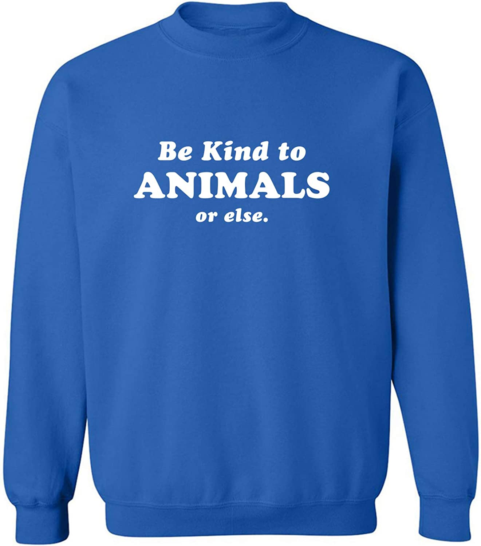 Be Kind To Animals Or Else Crewneck Sweatshirt