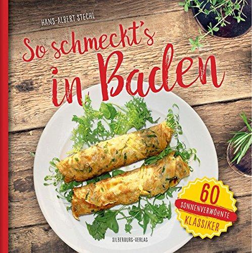 So schmeckt's in Baden: 60 sonnenverwöhnte Klassiker