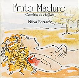 Fruto Maduro: Centúria de Haikais por [Nilva Ferraro]