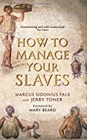 How to Manage Your Slaves by Marcus Sidonius Falx (The Marcus Sidonius Falx Trilogy) by Jerry Toner(2015-05-07)