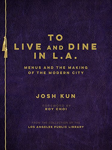 To Live and Dine in L.A.: Menus And The Making of the Modern City / from the Collection of the Los Angeles Public Library
