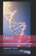 Alice: The Story of How I Met My Biological Parents