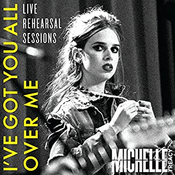I've Got You All Over Me (Live Rehearsal Session)