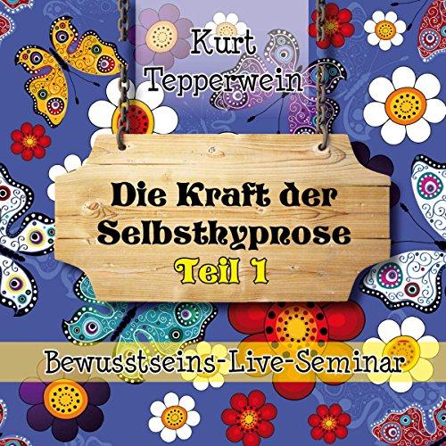 Die Kraft der Selbsthypnose: Teil 1 (Bewusstseins-Live-Seminar) Titelbild