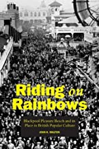 Riding on Rainbows: Blackpool Pleasure Beach and Its Place in British Popular Culture by John K. Walton (29-Oct-2007) Pape...
